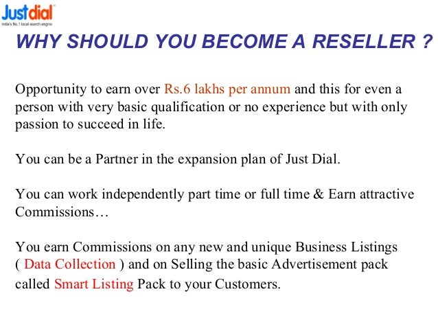 WHY SHOULD YOU BECOME A RESELLER ? Opportunity to earn over Rs.6 lakhs per annum and this for even a person with very basi...