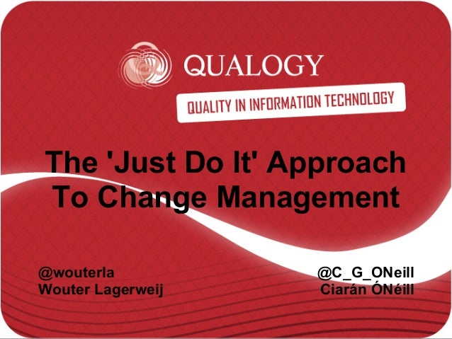 The 'Just Do It' Approach To Change Management @wouterla Wouter Lagerweij @C_G_ONeill Ciarán ÓNéill