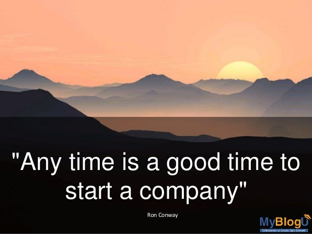 """""""Any time is a good time to start a company"""" Ron Conway"""