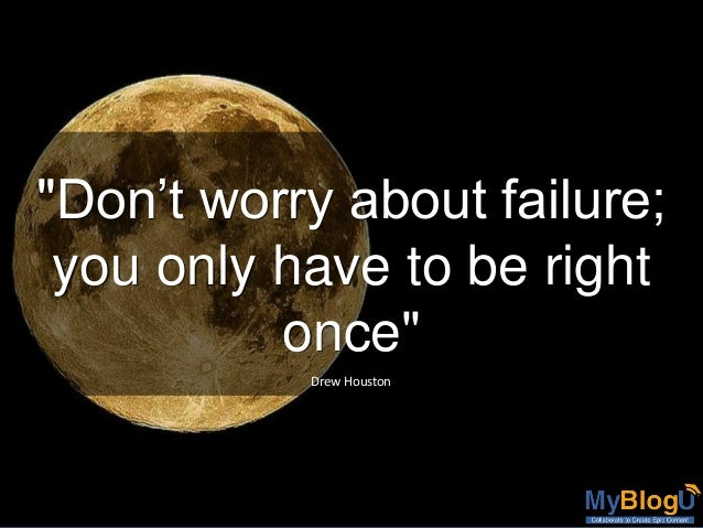 """""""Don't worry about failure; you only have to be right once"""" Drew Houston"""
