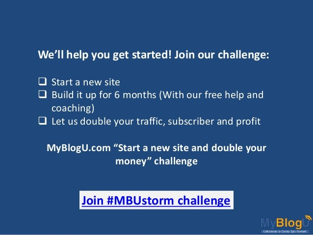 Join #MBUstorm challenge We'll help you get started! Join our challenge:  Start a new site  Build it up for 6 months (Wi...