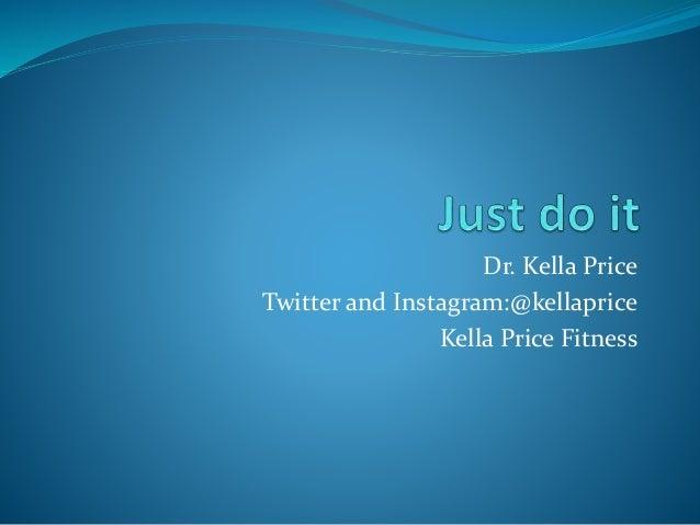 Dr. Kella Price Twitter and Instagram:@kellaprice Kella Price Fitness