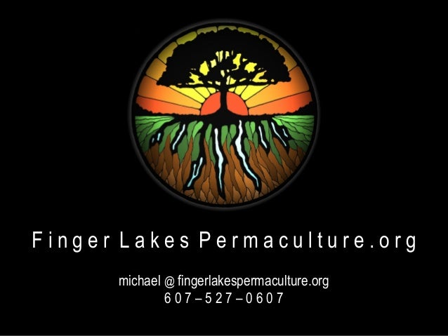 Finger Lakes Permaculture.org      michael @ fingerlakespermaculture.org              607–527–0607