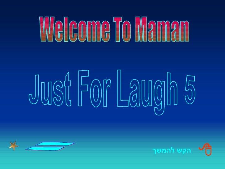 ערך : אלי ממן הקש להמשך Just For Laugh 5  Welcome To Maman