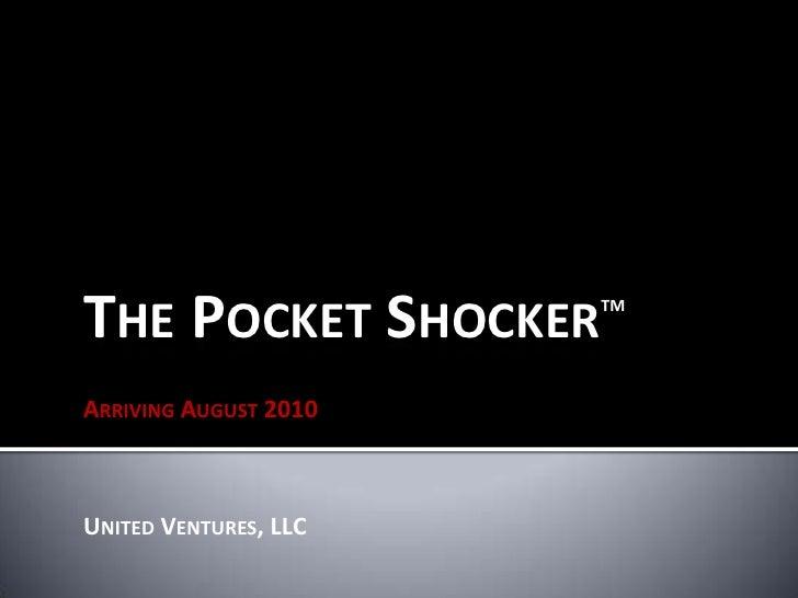 The Pocket ShockerTM<br />Arriving August 2010<br />United Ventures, LLC<br />