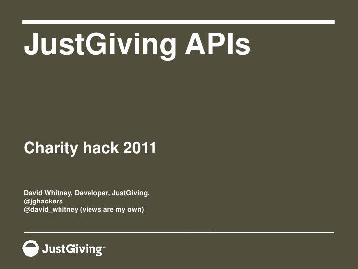 JustGiving APIs<br />Charity hack 2011<br />David Whitney, Developer, JustGiving.<br />@jghackers<br />@david_whitney(view...
