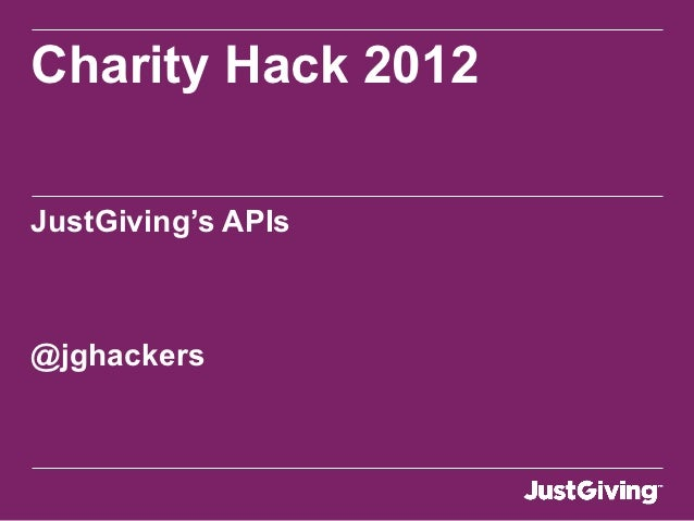 Charity Hack 2012JustGiving's APIs@jghackers