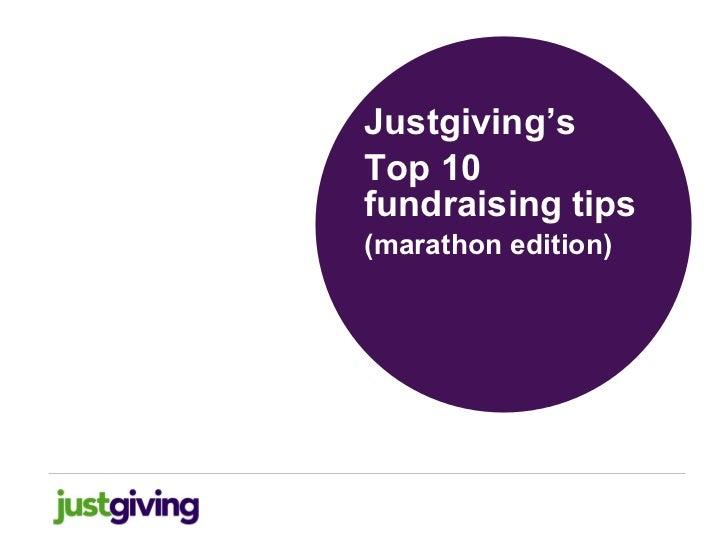 <ul><li>Justgiving's </li></ul><ul><li>Top 10 fundraising tips </li></ul><ul><li>(marathon edition) </li></ul>