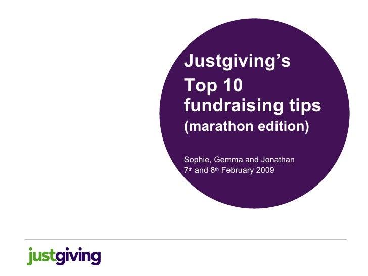 <ul><li>Justgiving's </li></ul><ul><li>Top 10 fundraising tips </li></ul><ul><li>(marathon edition) </li></ul><ul><li>Soph...