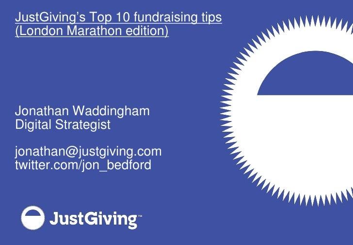 JustGiving's Top 10 fundraising tips (London Marathon edition)     Jonathan Waddingham Digital Strategist  jonathan@justgi...