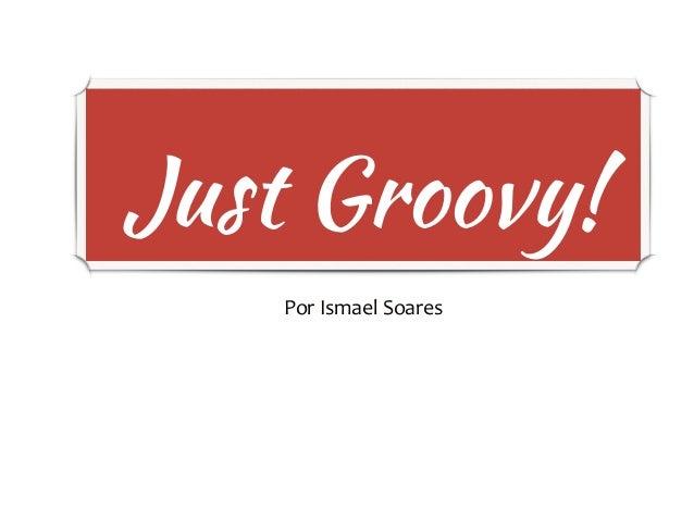 Just Groovy! Por  Ismael  Soares