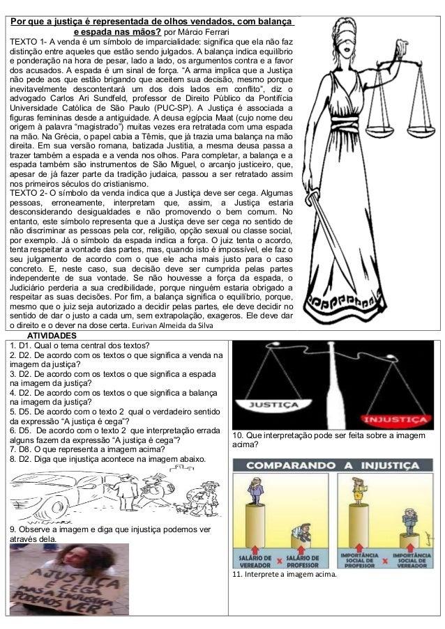 Por que a justiça é representada de olhos vendados, com balança e espada nas mãos? por Márcio Ferrari TEXTO 1- A venda é u...