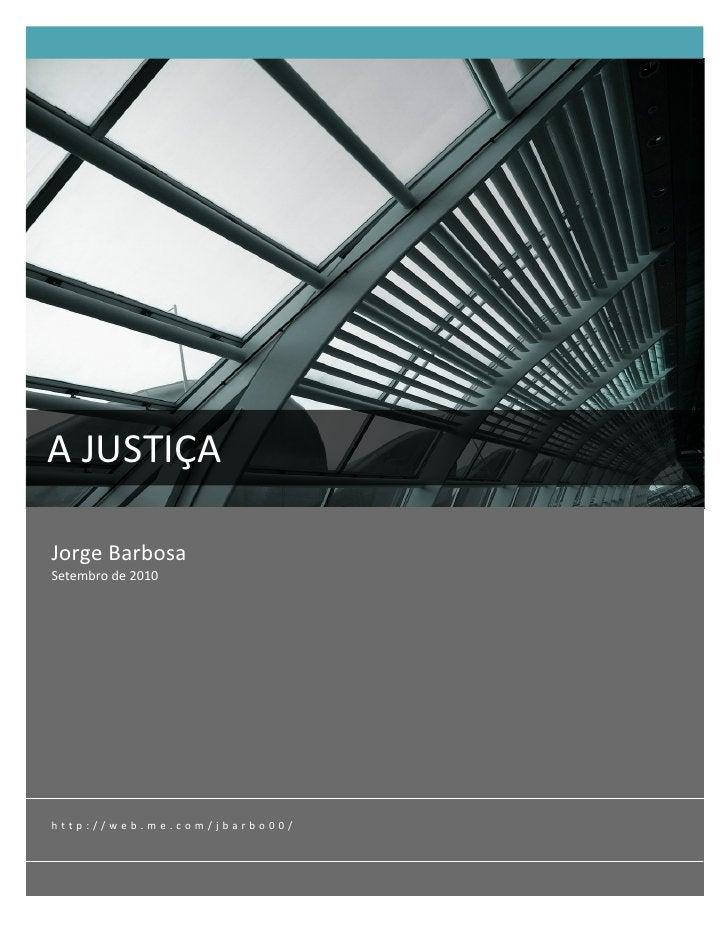 A JUSTIÇA   Jorge Barbosa  Setembro de 2010  h t t p : / / w e b . m e . c o m / j b a r b o 0 0 /