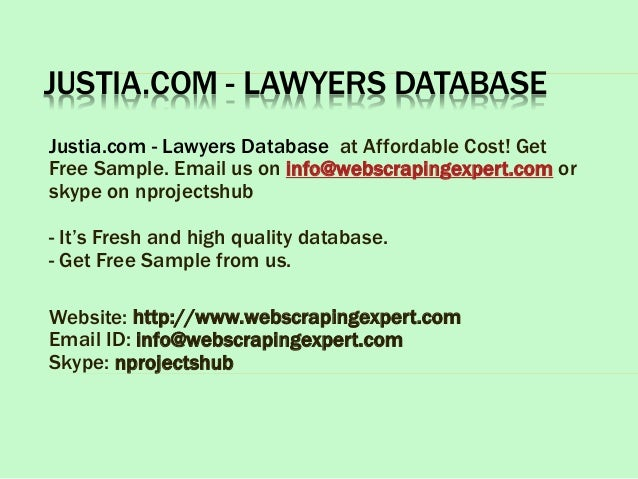 JUSTIA.COM - LAWYERS DATABASE Justia.com - Lawyers Database at Affordable Cost! Get Free Sample. Email us on info@webscrap...