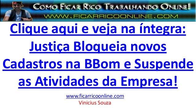 Clique aqui e veja na íntegra: Justiça Bloqueia novos Cadastros na BBom e Suspende as Atividades da Empresa! www.ficarrico...