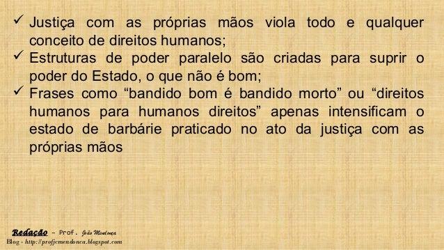 Redação – Prof. João Mendonça Blog - http://profjcmendonca.blogspot.com  Justiça com as próprias mãos viola todo e qualqu...