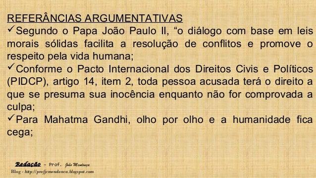 Redação – Prof. João Mendonça Blog - http://profjcmendonca.blogspot.com REFERÂNCIAS ARGUMENTATIVAS Segundo o Papa João Pa...