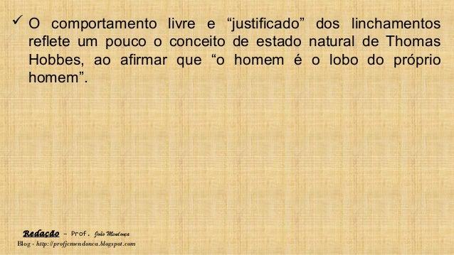"""Redação – Prof. João Mendonça Blog - http://profjcmendonca.blogspot.com  O comportamento livre e """"justificado"""" dos lincha..."""