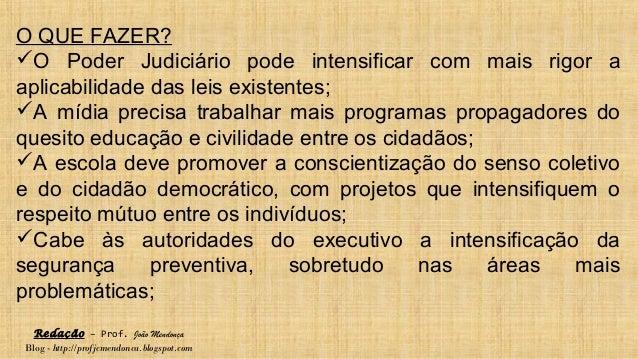Redação – Prof. João Mendonça Blog - http://profjcmendonca.blogspot.com O QUE FAZER? O Poder Judiciário pode intensificar...