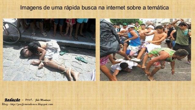 Redação – Prof. João Mendonça Blog - http://profjcmendonca.blogspot.com Imagens de uma rápida busca na internet sobre a te...