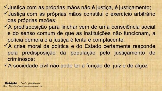 Redação – Prof. João Mendonça Blog - http://profjcmendonca.blogspot.com Justiça com as próprias mãos não é justiça, é jus...