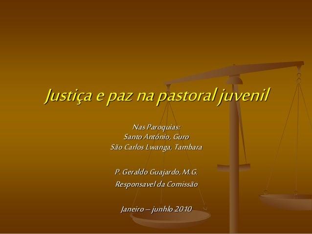 Justiça e paz na pastoral juvenil  Nas Paroquias:  Santo António, Guro  São Carlos Lwanga, Tambara  P. Geraldo Guajardo, M...