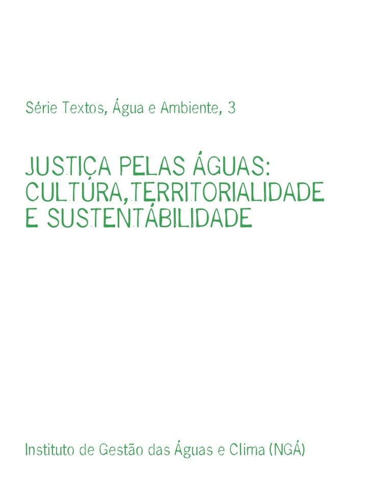 Série Textos, Água e Ambiente, 3JUSTIÇA PELAS ÁGUAS:CULTURA,TERRITORIALIDADEE SUSTENTÁBILIDADEInstituto de Gestão das Água...
