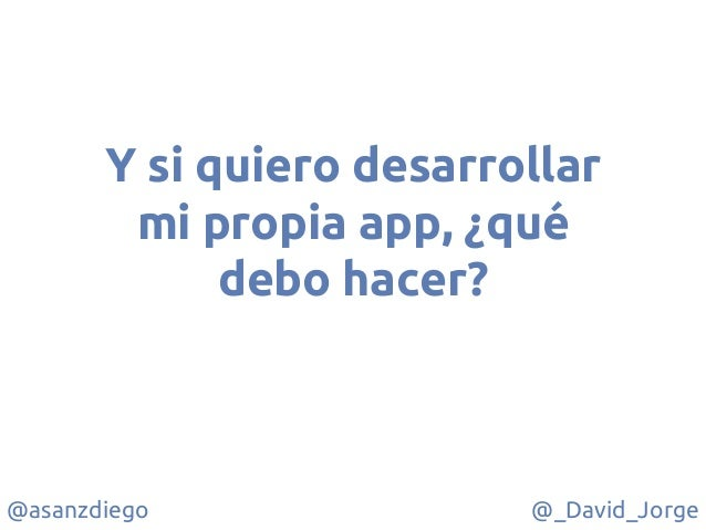 @asanzdiego @_David_Jorge Y si quiero desarrollar mi propia app, ¿qué debo hacer?