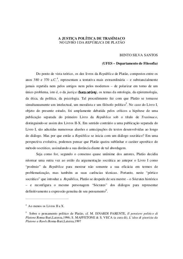 A JUSTIÇA POLÍTICA DE TRASÍMACO NO LIVRO I DA REPÚBLICA DE PLATÃO BENTO SILVA SANTOS (UFES – Departamento de Filosofia) Do...