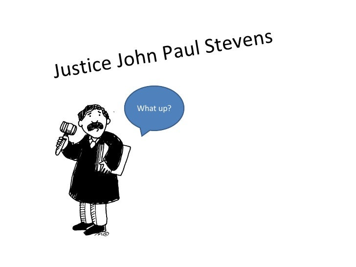 Justice John Paul Stevens What up?