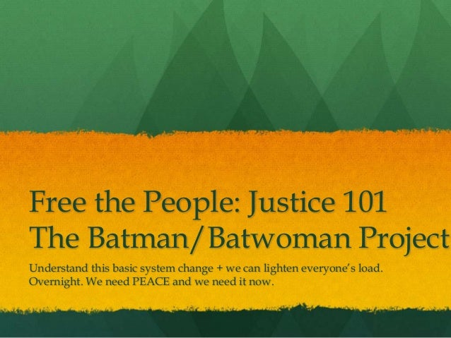 "Free the People: Justice 101The Batman/Batwoman ProjectUnderstand this basic system change + we can lighten everyone""s loa..."