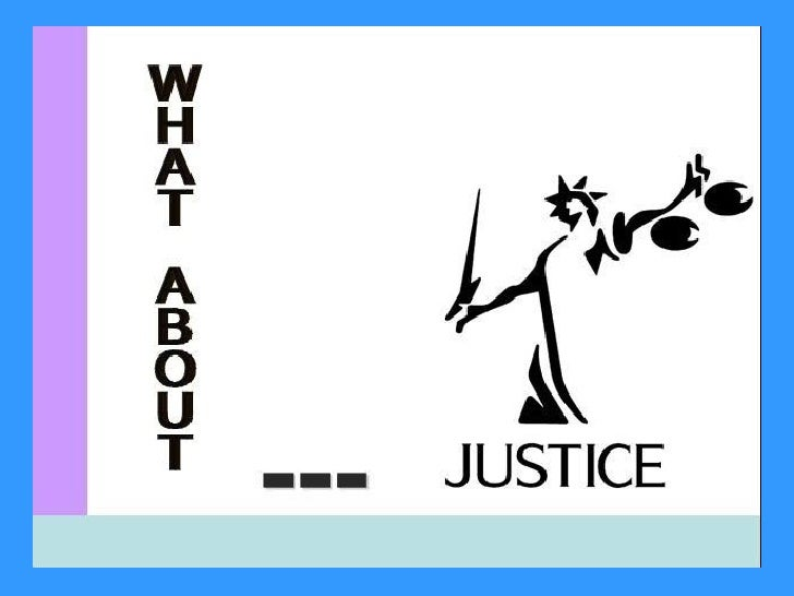 Law without justice is a wound without a                  cure.                   WILLIAM SCOTT DOWNEY, Proverbs