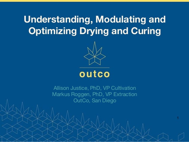 www.outco.com Allison Justice, PhD, VP Cultivation Markus Roggen, PhD, VP Extraction OutCo, San Diego 1 Understanding, Mod...