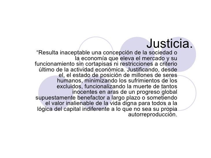 """Justicia. """" Resulta inaceptable una concepción de la sociedad o la economía que eleva el mercado y su funcionamiento sin c..."""