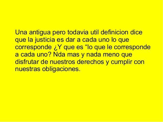 """Una antigua pero todavia util definicion dice que la justicia es dar a cada uno lo que corresponde ¿Y que es """"lo que le co..."""