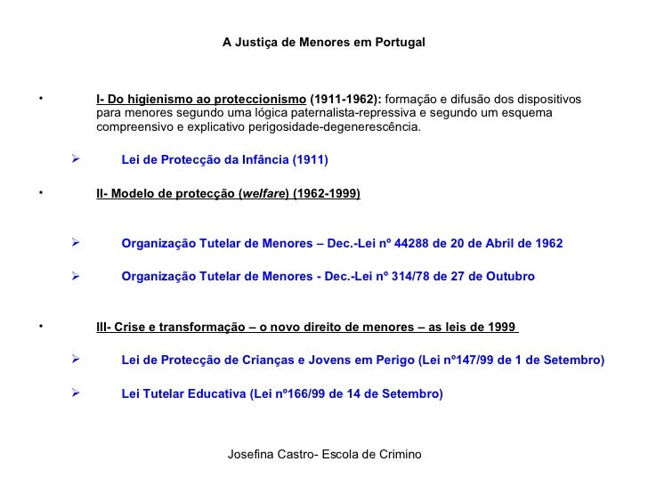 A Justiça de Menores em Portugal <ul><li>I- Do higienismo ao proteccionismo  (1911-1962):  formação e difusão dos disposit...