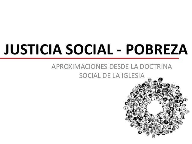 JUSTICIA SOCIAL - POBREZA APROXIMACIONES DESDE LA DOCTRINA SOCIAL DE LA IGLESIA