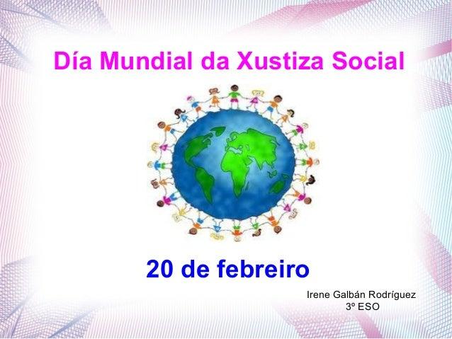 Día Mundial da Xustiza Social 20 de febreiro Irene Galbán Rodríguez 3º ESO
