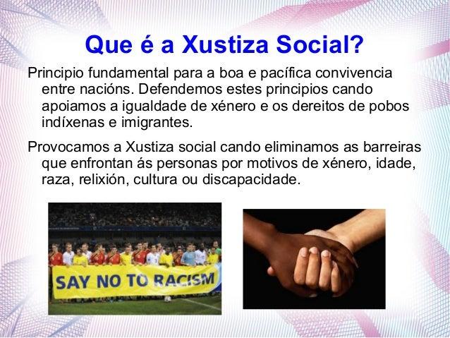 Que é a Xustiza Social? Principio fundamental para a boa e pacífica convivencia entre nacións. Defendemos estes principios...