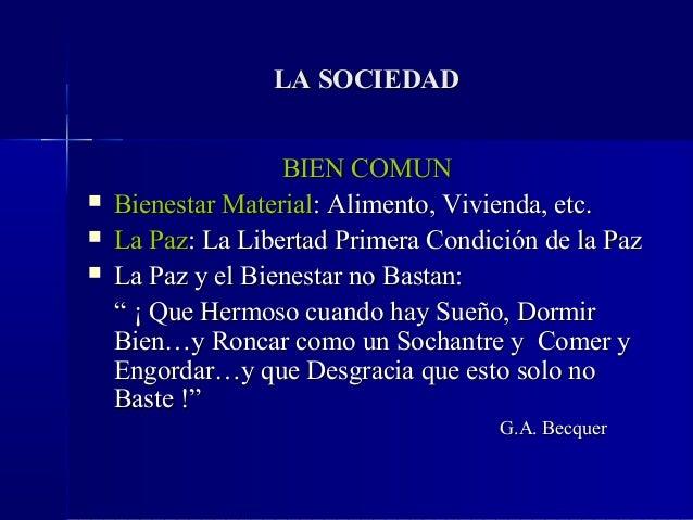 LA SOCIEDAD                   BIEN COMUN   Bienestar Material: Alimento, Vivienda, etc.   La Paz: La Libertad Primera Co...
