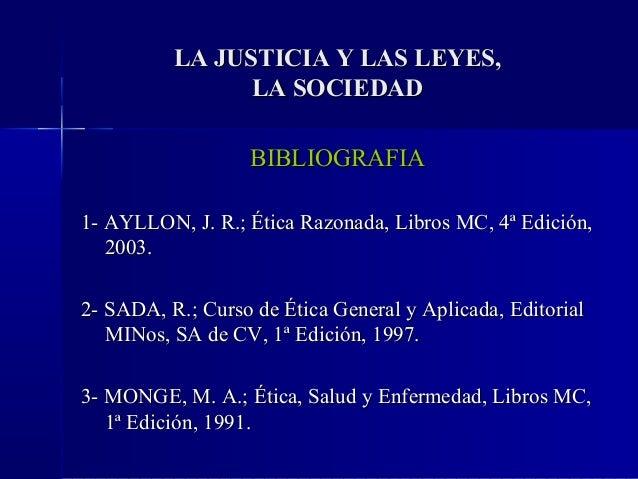 LA JUSTICIA Y LAS LEYES,                LA SOCIEDAD                   BIBLIOGRAFIA1- AYLLON, J. R.; Ética Razonada, Libros...