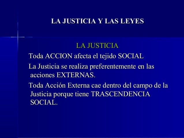 LA JUSTICIA Y LAS LEYES                  LA JUSTICIAToda ACCION afecta el tejido SOCIALLa Justicia se realiza preferenteme...