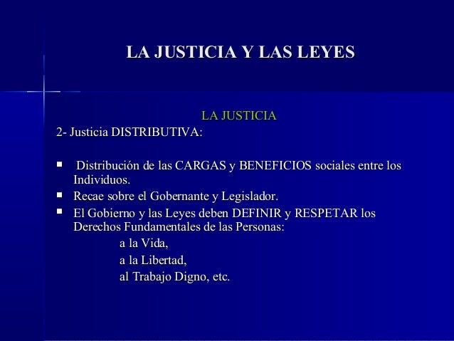 LA JUSTICIA Y LAS LEYES                         LA JUSTICIA2- Justicia DISTRIBUTIVA:    Distribución de las CARGAS y BENE...