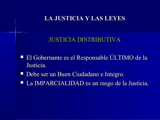 LA JUSTICIA Y LAS LEYES            JUSTICIA DISTRIBUTIVA   El Gobernante es el Responsable ÚLTIMO de la    Justicia.   D...