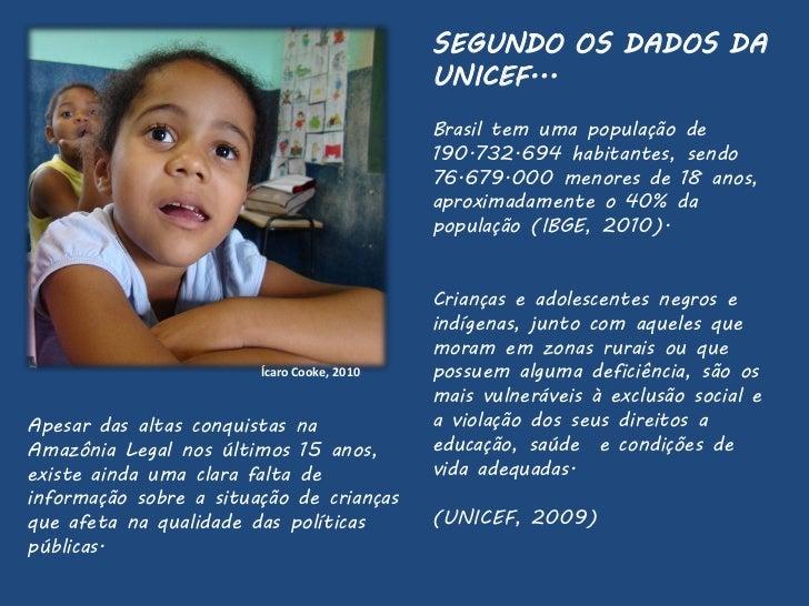SEGUNDO OS DADOS DA                                            UNICEF...                                            Brasil...