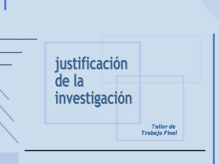 justificación de la investigación Taller de  Trabajo Final
