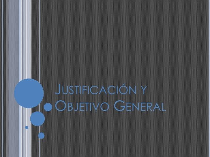 Justificación y Objetivo General<br />