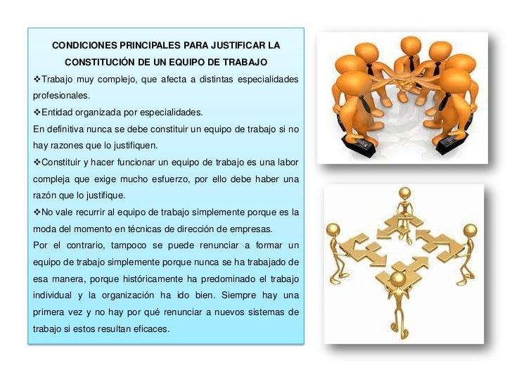 CONDICIONES PRINCIPALES PARA JUSTIFICAR LA        CONSTITUCIÓN DE UN EQUIPO DE TRABAJOTrabajo muy complejo, que afecta a ...