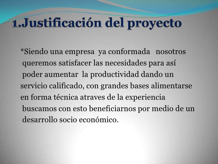 1.Justificación del proyecto<br />*Siendo una empresa  ya conformada   nosotros<br />queremos satisfacer las necesidades p...