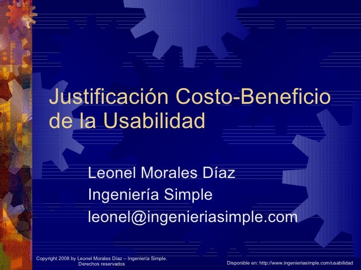 Justificación Costo-Beneficio de la Usabilidad Leonel Morales Díaz Ingeniería Simple [email_address] Disponible en: http:/...